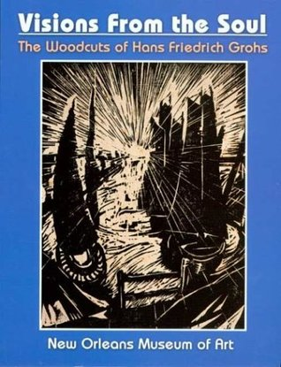 Visions from Soul: The Woodcuts of Hans Friedrich Grohs