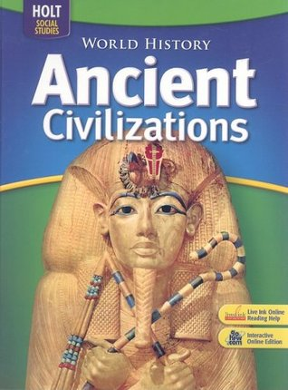 Holt World History: Student Edition Grades 6-8 Ancient Civilizations 2006
