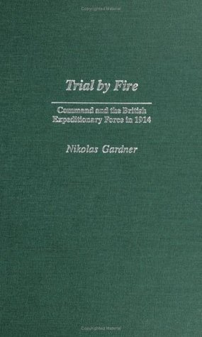 Trial by Fire: Command and the British Expeditionary Force in 1914