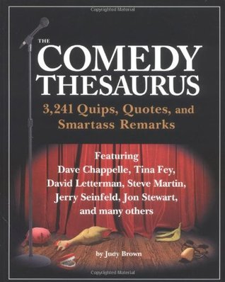 The Comedy Thesaurus: 3,241 Quips, Quotes, and Smartass Remarks