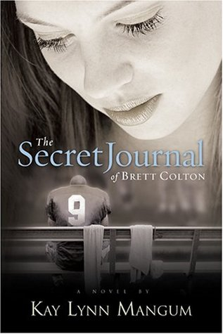 The Secret Journal of Brett Colton by Kay Lynn Mangum