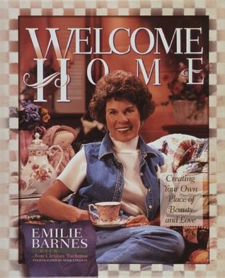 Welcome Home: Creating Your Own Place of Beauty and Love por Emilie Barnes 078-9112007168 FB2 iBook EPUB