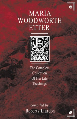 Maria Woodworth-Etter: A Complete Collection of Her Life Teachings