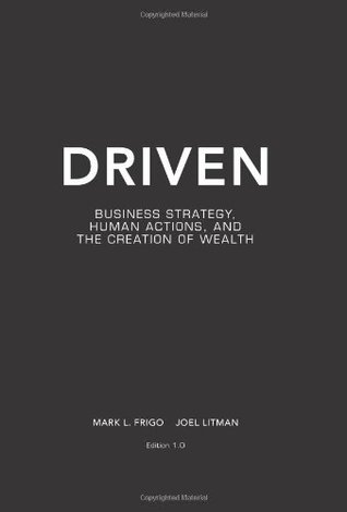 Driven: Business Strategy, Human Actions, And The Creation Of Wealth