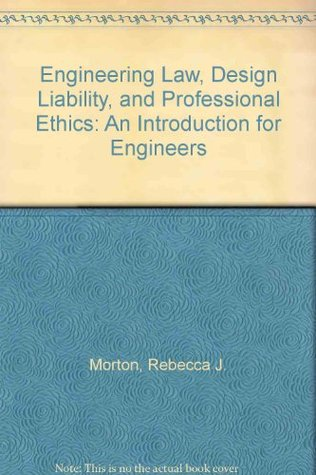 Engineering Law, Design Liability, and Professional Ethics: An Introduction for Engineers