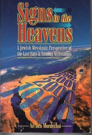 Signs in the Heavens: A Jewish Messianic Perspective of the Last Days & Coming Millennium