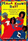 Mama Knows Best: African-American Wives' Tales, Myths, and Remedies for Mothers and Mothers-to-be Be