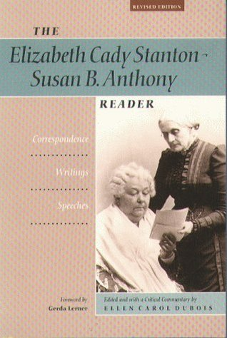 The Elizabeth Cady Stanton-Susan B. Anthony Reader: Correspondence, Writings, Speeches