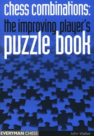 Chess Combinations: An Improving Players Puzzle Book