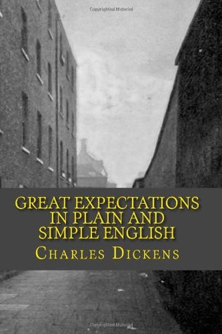 Great Expectations In Plain and Simple English: Includes Study Guide, Complete Unabridged Book, Historical Context, Biography, and Character Index - Annotated)