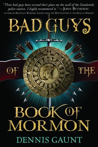 Bad Guys of the Book of Mormon by Dennis Gaunt