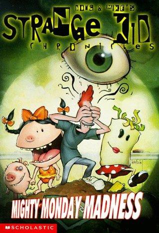 Mighty Monday Madness (Strange Kid Chronicles, #1)