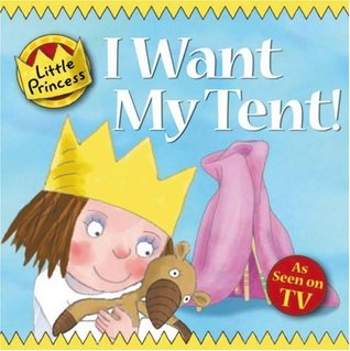 1707306  sc 1 st  Goodreads & I Want My Tent!: Little Princess Story Book by Tony Ross
