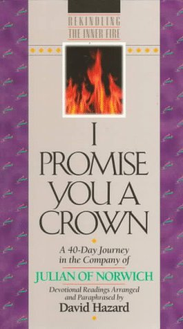 I Promise You a Crown: A 40-Day Journey in the Company of Julian of Norwich: Devotional Readings