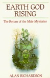 Earth God Rising: The Return of the Male Mysteries the Return of the Male Mysteries