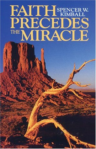 Faith Precedes the Miracle by Spencer W. Kimball