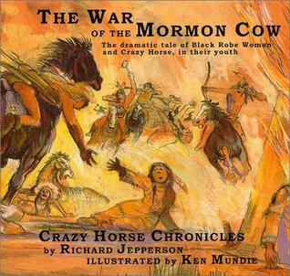 The War of the Mormon Cow: Being the 1st Part of the Crazy Horse Chronicles (Crazy Horse Chronicles, Pt. 1.)