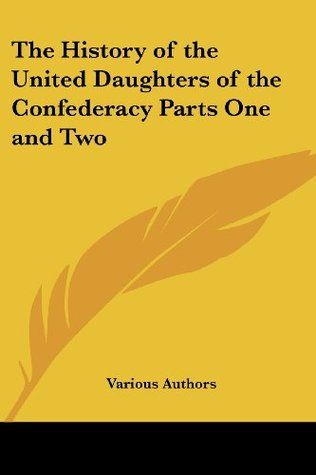 The History of the United Daughters of the Confederacy Parts One and Two