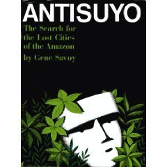 Antisuyo: The Search for the Lost Cities of the Amazon