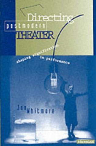 Directing Postmodern Theater: Shaping Signification in Performance