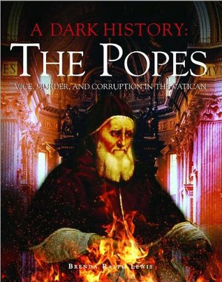 The Popes: Vice, Murder, and Corruption in the Vatican