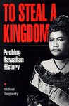 To Steal a Kingdom: Probing Hawaiian History