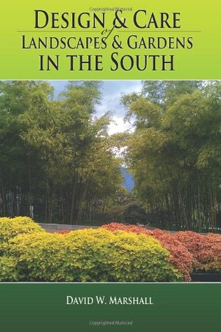 Design & Care of Landscapes & Gardens in the South: Garden guide for Florida, Georgia, Alabama, Mississippi, Louisiana, Texas, North & South Carolina, ... herbs, fruits, lawns, flowers, and more.