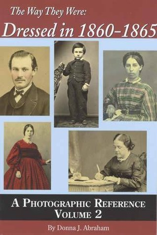 The Way They Were: Dressed in 1860-1865: A Photographic Reference, Vol 2