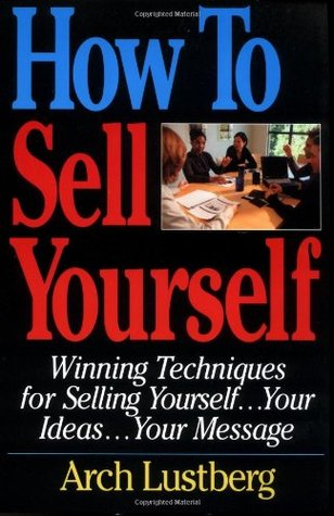 How to Sell Yourself: Winning Techniques for Selling Yourself...Your Ideas...Your Message
