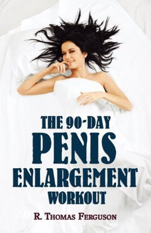 The 90-Day Penis Enlargement Workout (How to Enlarge Your Penis in 90 Days Using Your Hands Only.)