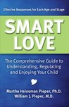 Smart Love: The Comprehensive Guide to Understanding, Regulating, and Enjoying Your Child