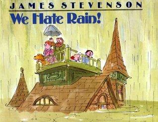 We Hate Rain! by James Stevenson