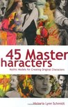 45 Master Characters: Mythic Models for Creating Original Characters