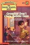 Gremlins Don't Chew Bubble Gum (Adventures Of The Bailey School Kids, #13)