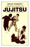 Bruce Tegner's Complete Book of Jujitsu