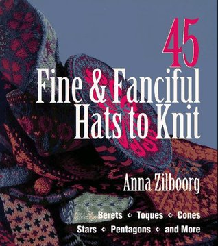 45 Fine  Fanciful Hats to Knit