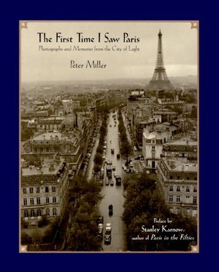 The First Time I Saw Paris: Photographs and Memories from the City of Light