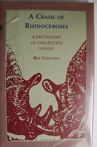 A Crash of Rhinoceroses: A Dictionary of Collective Nouns