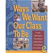 Ways We Want Our Class to Be: Class Meetings That Build Commitment to Kindness and Learning