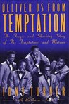 Deliver Us from Temptation: The Tragic and Shocking Story of the Temptations and Motown