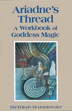 Ariadne's Thread: A Workbook of Goddess Magic