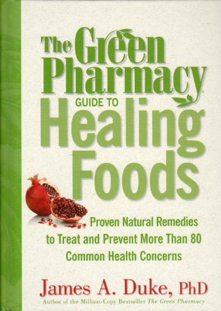 The green pharmacy guide to healing foods proven natural remedies the green pharmacy guide to healing foods proven natural remedies to treat and prevent more than 80 common health concerns by james a duke fandeluxe Gallery