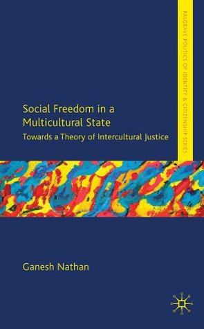 Social Freedom in a Multicultural State: Towards a Theory of Intercultural Justice (Palgrave Politics of Identity and Citizenship Series)