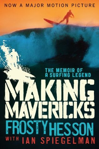 Making Mavericks: The Memoir of a Surfing Legend