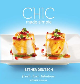 CHIC Made Simple: fresh. fast. fabulous. Kosher Cuisine