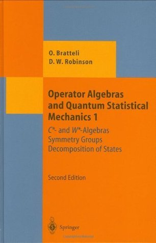 Operator Algebras and Quantum Statistical Mechanics 1: C*- and W*-Algebras. Symmetry Groups. Decomposition of States: v. 1