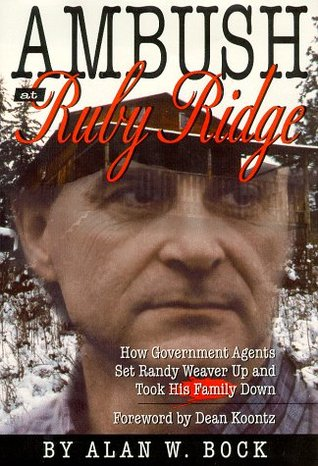 Ambush at Ruby Ridge : How Government Agents Set Randy Weaver Up and Took His Family Down