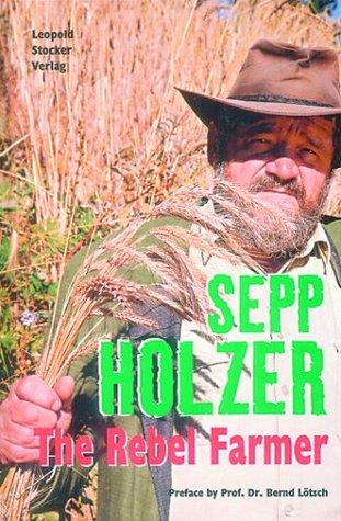Sepp Holzer: The Rebel Farmer