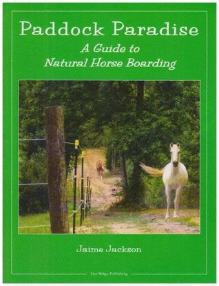 Paddock Paradise: A Guide to Natural Horse Boardin...