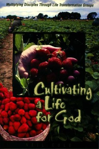 Cultivating a Life for God: Multiplying Disciples Through Life Transformation Groups